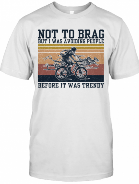 Icycle Not To Brag But I Was Avoiding People Before It Was Trendy Vintage T-Shirt
