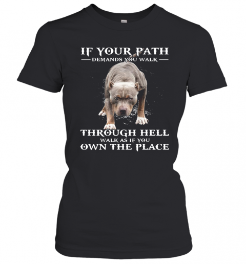 If Your Path Demands You Walk Through Hell Walk As If You Own The Place T-Shirt Classic Women's T-shirt