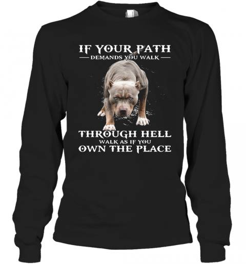 If Your Path Demands You Walk Through Hell Walk As If You Own The Place T-Shirt Long Sleeved T-shirt