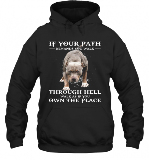 If Your Path Demands You Walk Through Hell Walk As If You Own The Place T-Shirt Unisex Hoodie