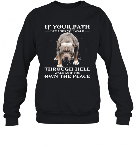 If Your Path Demands You Walk Through Hell Walk As If You Own The Place T-Shirt Unisex Sweatshirt