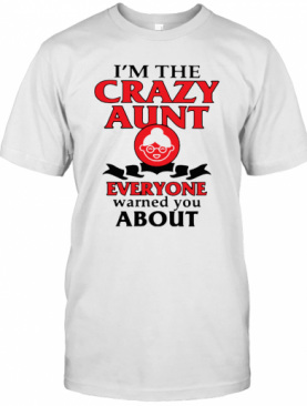 Im The Crazy Aunt Everyone Warned You About T-Shirt