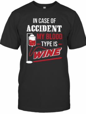 In Case Of Accident My Blood Type Wine T-Shirt