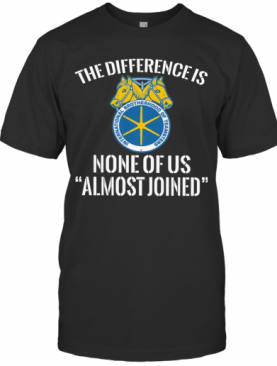 International Brotherhood Of Teamsters The Difference Is None Of Us Almost Joined T-Shirt