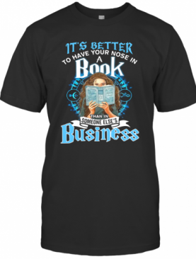 It'S Better To Have Your Nose In A Book Than In Someone Else'S Business T-Shirt