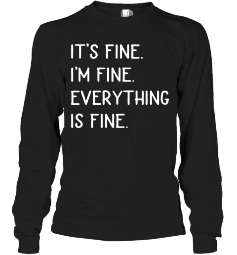It'S Fine I'M Fine Everything Is Fine T-Shirt Long Sleeved T-shirt