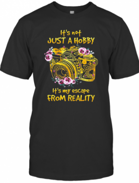 It'S Not Just Hobby It'S My Escape From Reality T-Shirt