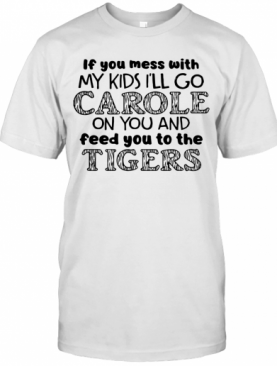 Joe Exotic Tiger I'll Go Carole On You And Feed You To The Tigers T-Shirt