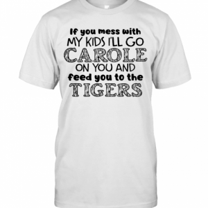 Joe Exotic Tiger I'll Go Carole On You And Feed You To The Tigers T-Shirt Classic Men's T-shirt