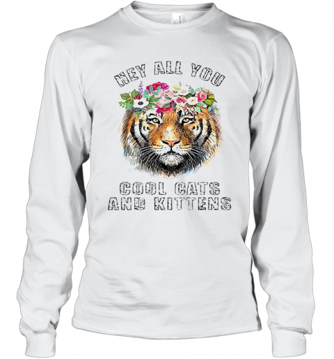 Joe Exotic Tiger King Hey All You Cool Cats And Kittens T-Shirt Long Sleeved T-shirt