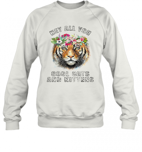 Joe Exotic Tiger King Hey All You Cool Cats And Kittens T-Shirt Unisex Sweatshirt