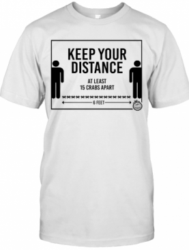 Keep Your Distance At Least 15 Crabs Apart 6 Feets T-Shirt