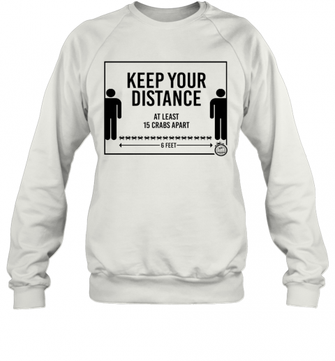 Keep Your Distance At Least 15 Crabs Apart 6 Feets T-Shirt Unisex Sweatshirt