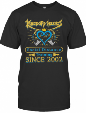 Kingdom Hearts Social Distance Training Since 2002 T-Shirt