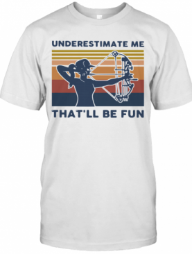 Longbow Archery Underestimate Me That'Ll Be Fun Vintage T-Shirt