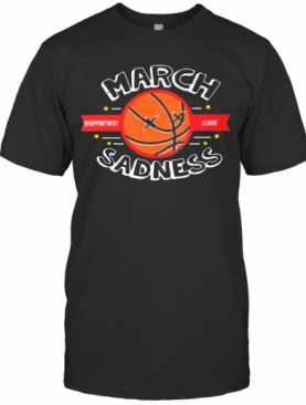 March Sadness Disappointment League T-Shirt