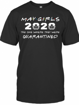 May Girls 2020 The One Where They Were Quarantined T-Shirt