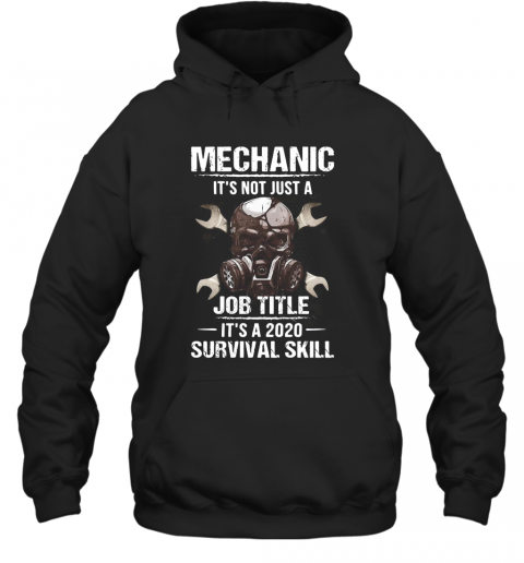 Mechanic It'S Not Just A Job Title It'S A 2020 Survival Skill T-Shirt Unisex Hoodie