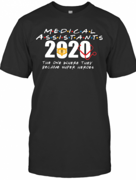 Medical Assistants 2020 The One Where They Become Superheroes T-Shirt