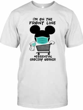 Mickey Mouse I'M On The Front Line Essential Grocery Worker T-Shirt