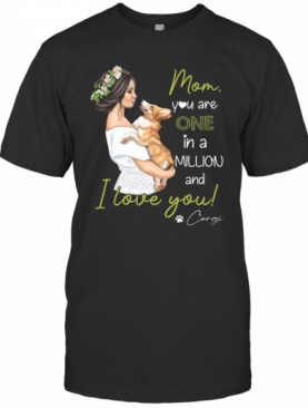Mom You Are One In A Millon And I Love You Corgi T-Shirt