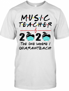 Music teacher 2020 apples mask the one where they were quarantined shirt T-Shirt