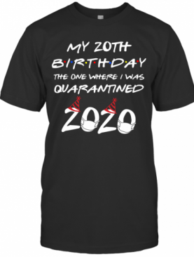 My 20Th Birthday The One Where I Was Quarantined 2020 T-Shirt