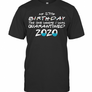 My 57Th Birthday The One Where I Was Quarantined 2020 T-Shirt Classic Men's T-shirt