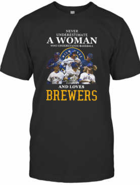 Never Underestimate A Woman Who Understands Baseball And Loves Brewers T-Shirt