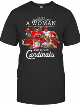 Never Underestimate A Woman Who Understands Baseball And Loves Cardinals T-Shirt