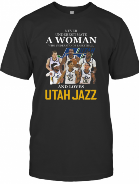 Never Underestimate A Woman Who Understands Basketball Who Lovesutah Jazz T-Shirt