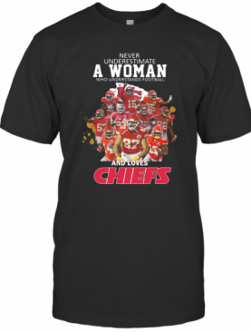 Never Underestimate A Woman Who Understands Football And Loves Chiefs T-Shirt