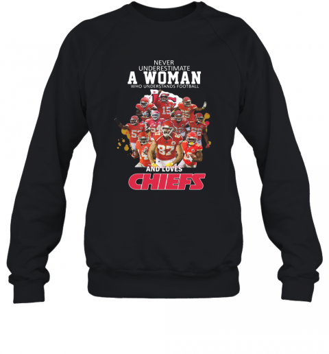 Never Underestimate A Woman Who Understands Football And Loves Chiefs T-Shirt Unisex Sweatshirt