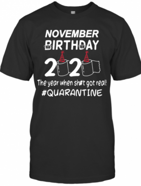 November Birthday 2020 Toilet Paper The Year When Shit Got Real Quarantined T-Shirt