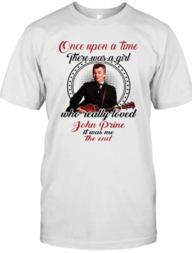 Once Upon A Time There Was A Girl Who Really Love John Prine T-Shirt