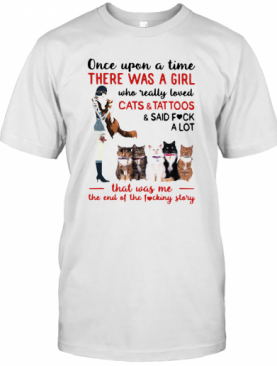 Once Upon A Time There Was A Girl Who Really Loved Cats And Tattoos T-Shirt