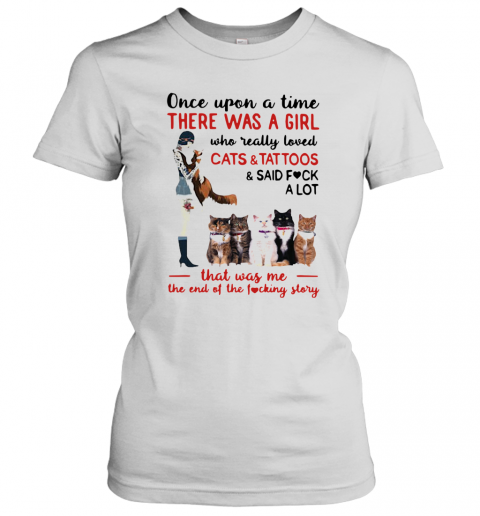 Once Upon A Time There Was A Girl Who Really Loved Cats And Tattoos T-Shirt Classic Women's T-shirt