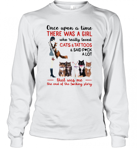Once Upon A Time There Was A Girl Who Really Loved Cats And Tattoos T-Shirt Long Sleeved T-shirt