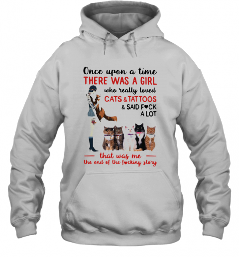 Once Upon A Time There Was A Girl Who Really Loved Cats And Tattoos T-Shirt Unisex Hoodie