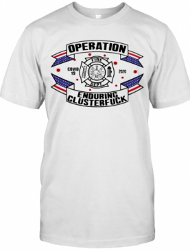 Operations Covid 19 Fire Department Logo 2020 Enduring Clusterfuck T-Shirt