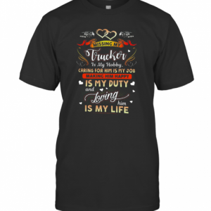 Perfect Missing My Trucker Is Hobby Caring For Him Is My Job Making Him Happy T-Shirt Classic Men's T-shirt