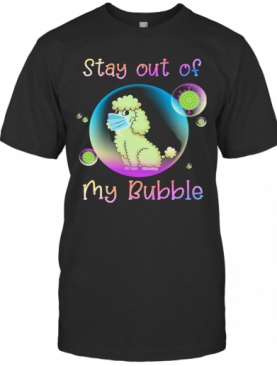 Poodle Stay Out Of My Bubble Coronavirus Mask Covid 19 T-Shirt