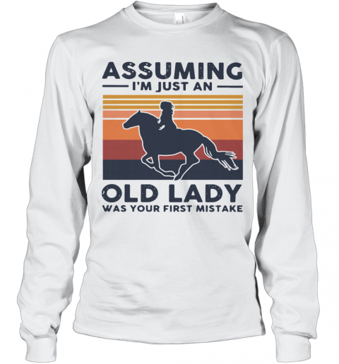 Ride A Horse Assuming I'm Just An Old Lady Was Your First Mistake Vintage T-Shirt Long Sleeved T-shirt