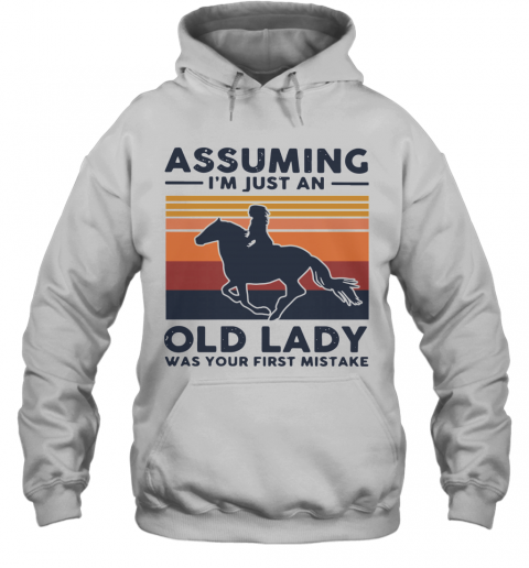 Ride A Horse Assuming I'm Just An Old Lady Was Your First Mistake Vintage T-Shirt Unisex Hoodie
