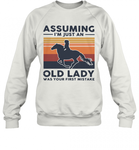 Ride A Horse Assuming I'm Just An Old Lady Was Your First Mistake Vintage T-Shirt Unisex Sweatshirt