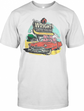 See You At Wright's Drive Thru Bbq T-Shirt