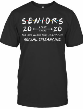 Seniors 2020 6 Feet Apart The One Where They Practiced Social Distancing T-Shirt