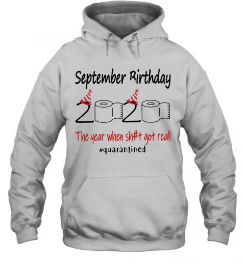 September Birthday The Year When Shit Got Real Quarantined T-Shirt Unisex Hoodie