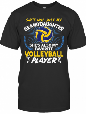 She'S Not Just My Granddaughter She'S Also My Favorite Volleyball Player Light T-Shirt