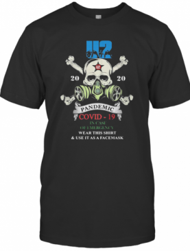 Skull U2 Band 2020 Pandemic Covid 19 In Case Of Emergency Wear This And Use It As A Facemask T-Shirt
